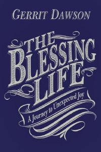 The Blessing Life - Gerrit Dawson