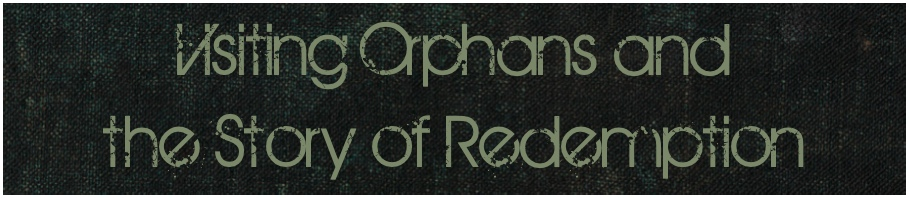 visiting-orphans-and-the-story-of-redemption